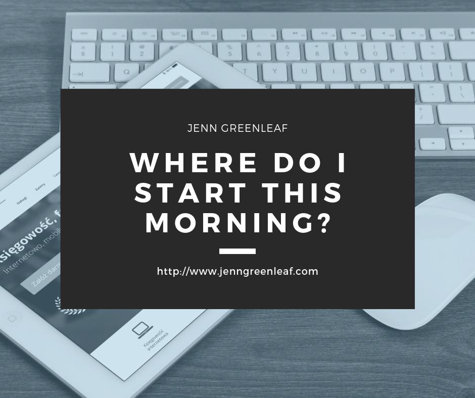 Where Do I Start This Morning?