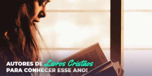 Autores de livros cristãos para ler esse ano!