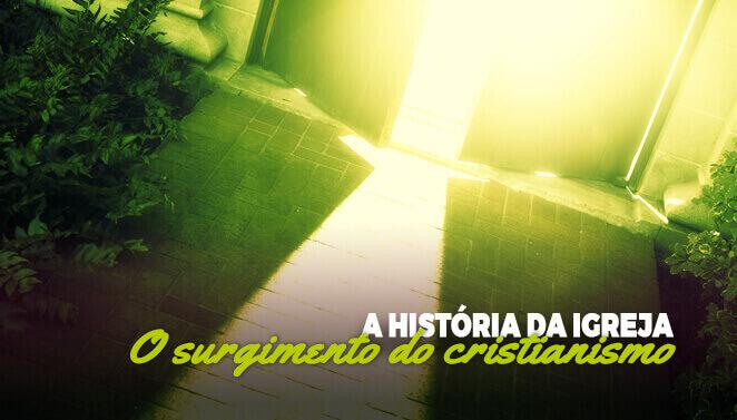 Conheça a história da igreja e o surgimento do cristianismo.