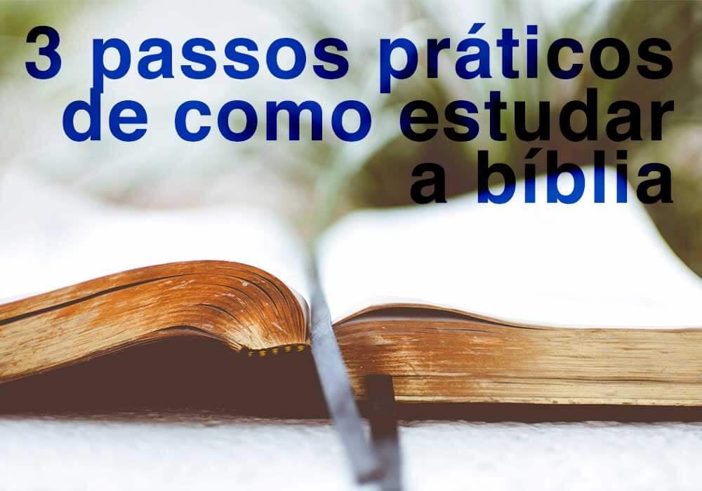 3 passos práticos de como estudar a bíblia