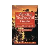 Australian Tea Tree Oil Guide : First Aid Kit in a Bottle : With Photographs & Updated Resource Guide
