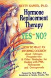Hormone Replacement Therapy:Yes or No?   How to Make an Informed Decision About Estrogen, Progesterone, & Other Strategies for Dealing With PMS, Menopause, & Osteoporosis