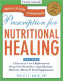 Prescription for Nutritional Healing, Fifth Edition: A Practical A-to-Z Reference to Drug-Free Remedies Using Vitamins, Minerals, Herbs & Food Supplements by Phyllis A. Balch