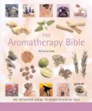 The Aromatherapy Bible: The Definitive Guide to Using Essential Oils by Gill Farrer-Halls