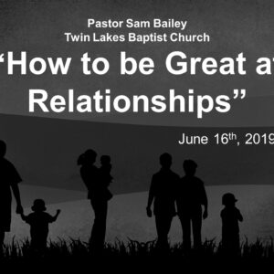 """""""How to be Great at Relationships"""" – June 9th, 2019 (Sam Bailey)"""