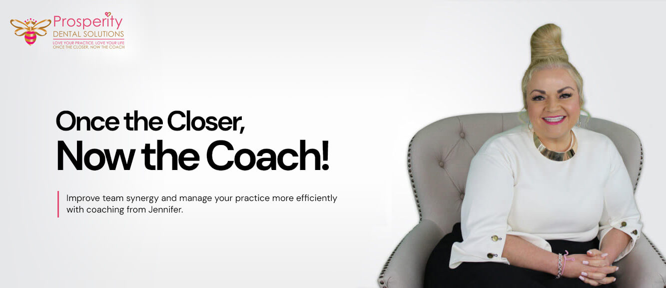 Once the Closer, Now the Coach! Improve team synergy and manage your practice more efficiently with coaching from Jennifer.