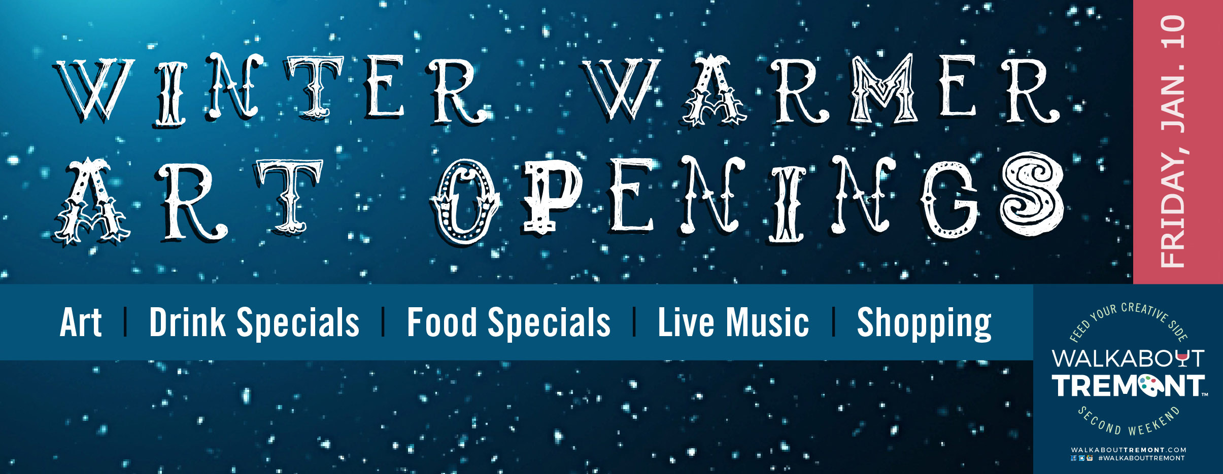 WINTER WARMER WALKABOUT FEATURES ART OPENINGS, LIVE MUSIC, FOOD & DRINK