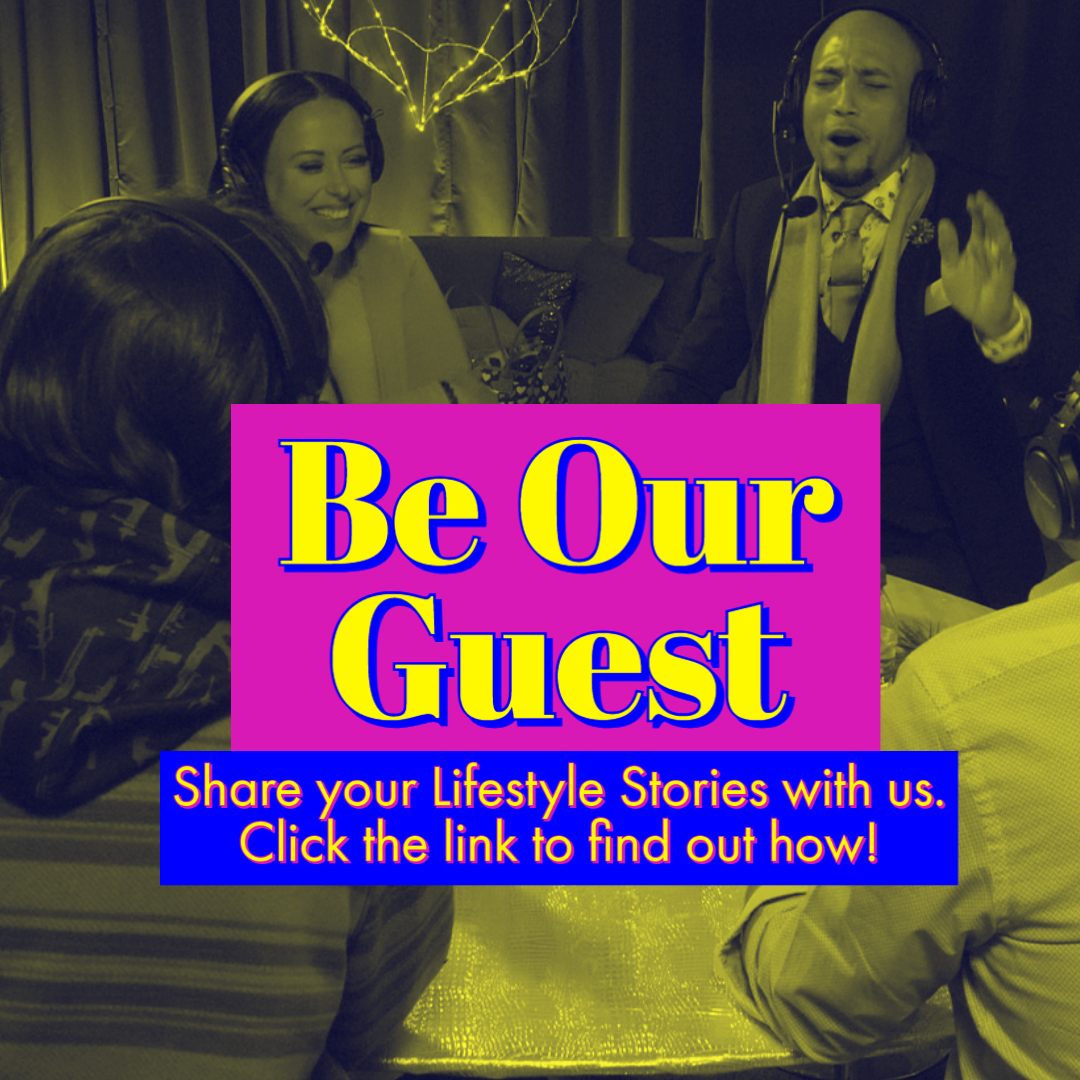 Be our guest on the show! Share your lifestyle stories with us