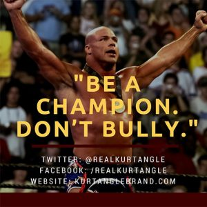 Be A Champion. Don't Bully. Kurt Angle Blog