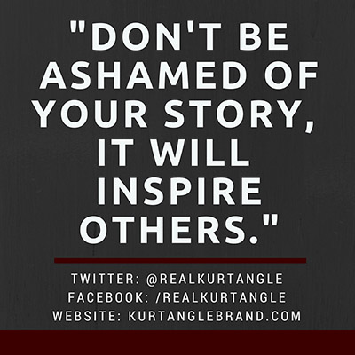Don't be ashamed of your story- Kurt Angle Official Blog
