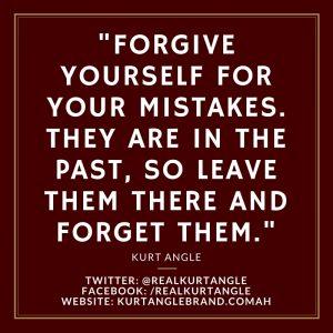 Forgive Yourself- Kurt Angle Official Blog