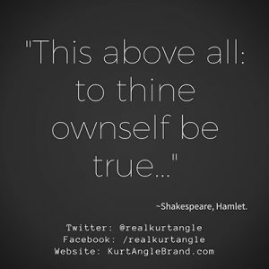To thine own self be true. Kurt Angle Official Blog