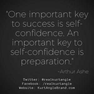 Preparation Breeds Confidence- Kurt Angle Official Blog