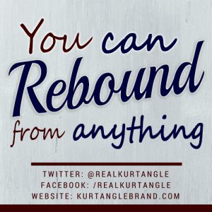 You can rebound from anything