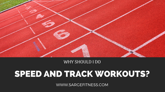 Why should I do speed or track workouts?