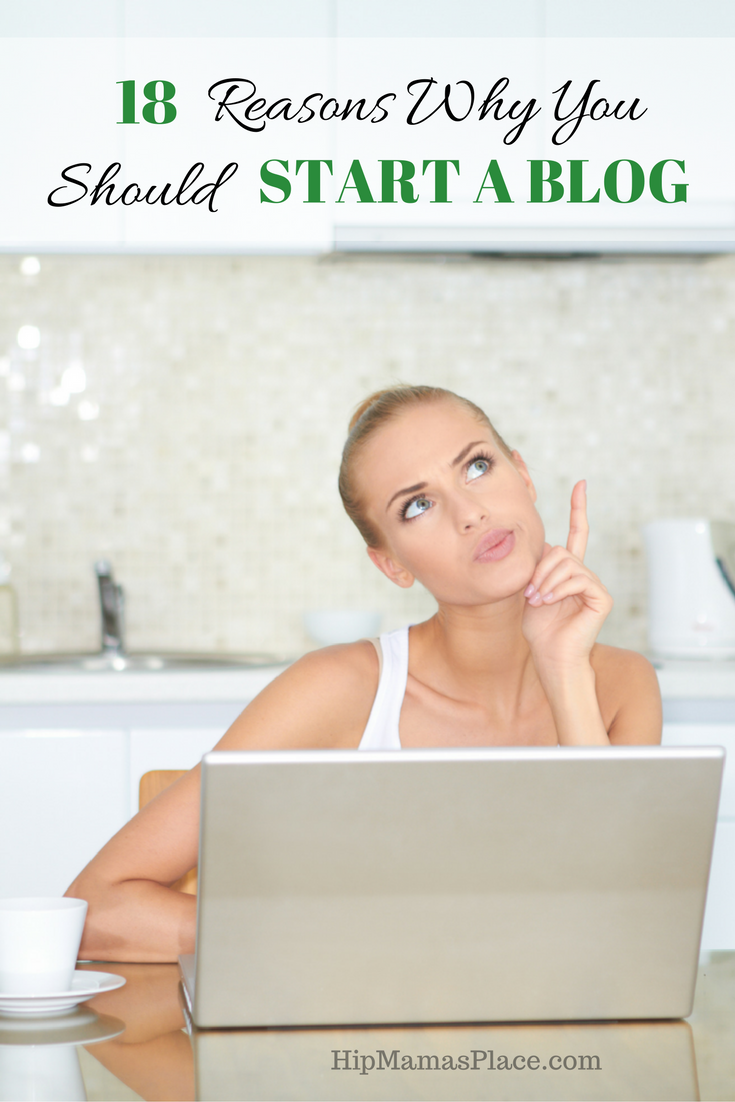 Here are 18 Reasons Why You Should Start A Blog Now.. #6 and #9 are my favorites! :)
