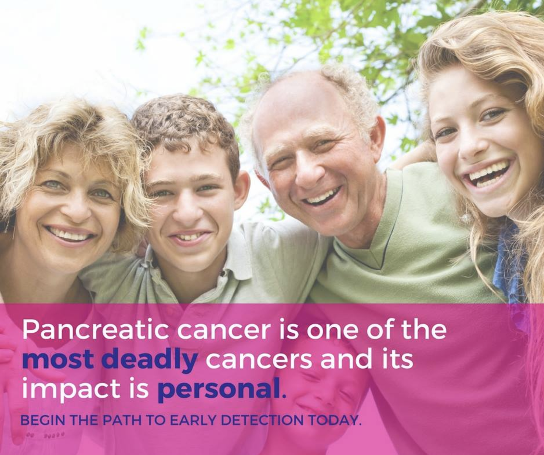 Pancreatic cancer is one of the most deadly cancers and its impact is personal. Begin the path to early detection today!