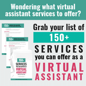 Grab your list of 150+ services to offer as a virtual assistant here!