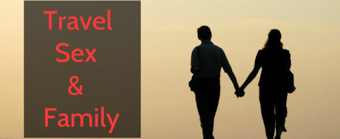 Travel, Sex and Family