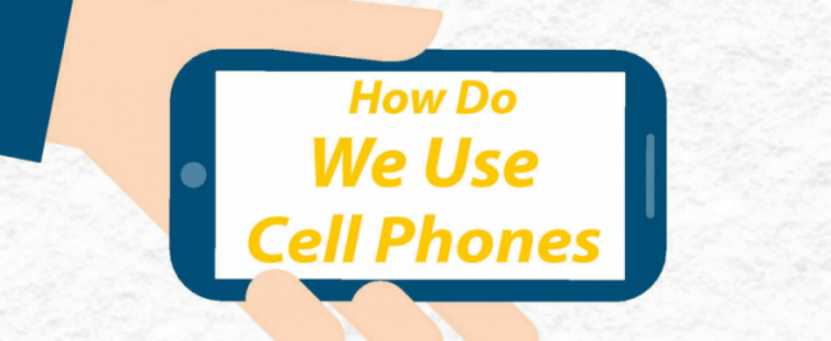 How Do We Use Cell Phones