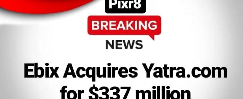 Ebix acquires Travel Website Yatra.com for $337.8 million