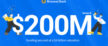 BrowserStack raises $200 mn funding at $4 billion valuation