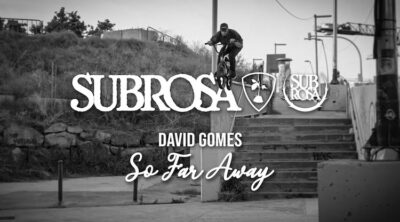 Subrosa Brand David Gomes So Far Away BMX video
