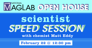 2021 MagLab Open House Live Event - Scientist Speed Session By Matt Eddy @ National High Magnetic Field Laboratory