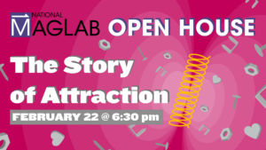 2021 MagLab Open House Live Event - The Story Of Attraction @ National High Magnetic Field Laboratory
