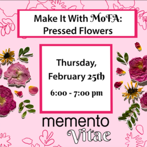 Make it With MoFA: Pressed Flowers @ Museum of Fine Arts - FSU