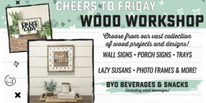 Cheers to Friday Wood Workshop! @ AR Workshop Tallahassee | Tallahassee | Florida | United States