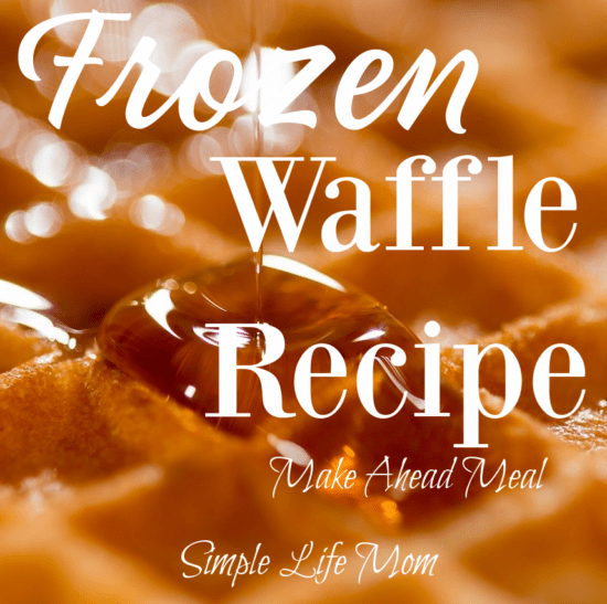 Homemade Fraozen Waffle Recipe for a quick and easy make ahead meal from Simple Life Mom