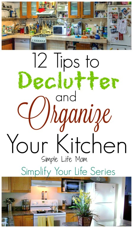 12 Tips to Declutter and Orgaze Your Kitchen from Simple Life Mom and the Simplify Your Life Series