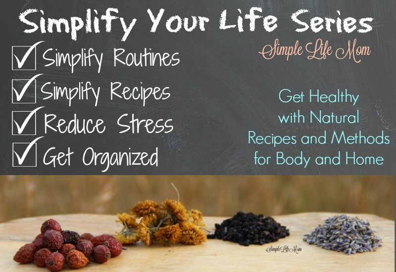 Simplify Your Life Series - How to Begin to implify Your Life by Simplifying your routines, recipes, reducing stress, and getting organized from Simple Life Mom