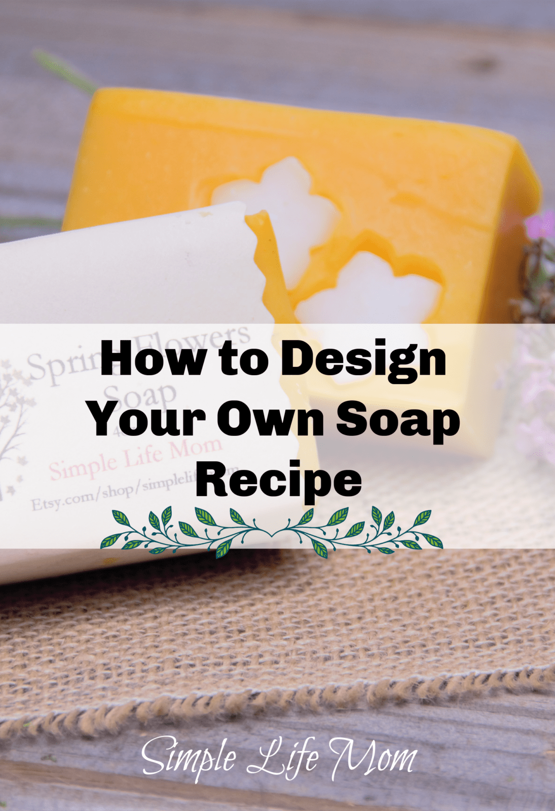 How to Design Your Own Soap Recipe from Simple Life Mom