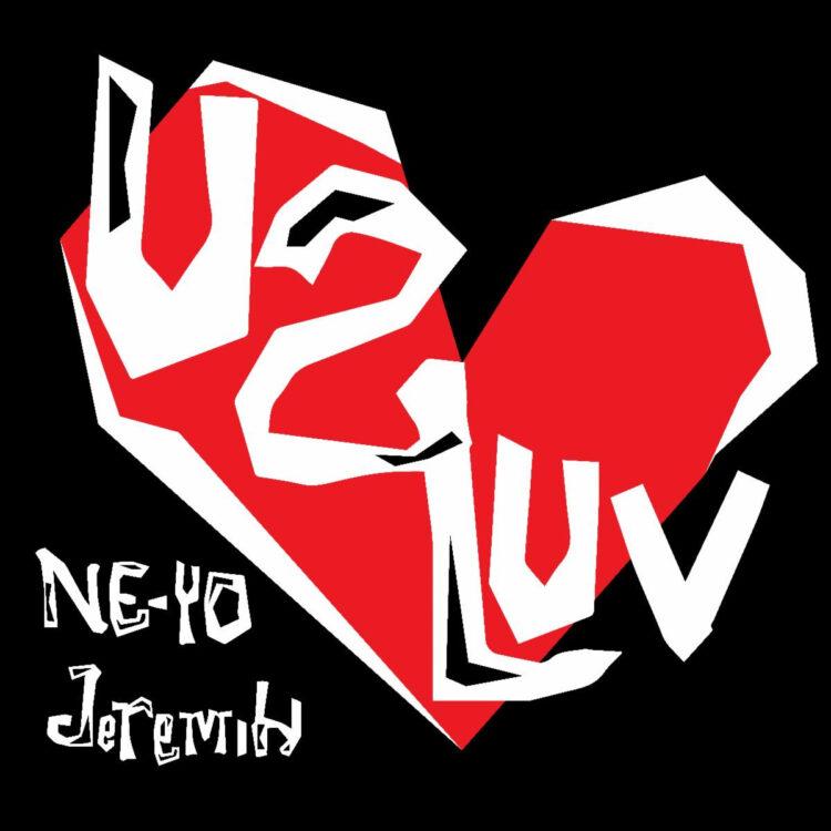 Ne-Yo featuring Jeremih U 2 Luv
