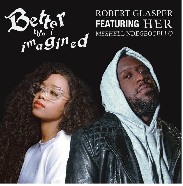 Robert Glasper and HER - Better Than I Imagined