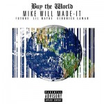 """Mike WiLL Made It """"Buy The World"""" f/ Kendrick Lamar, Future and Lil Wayne"""