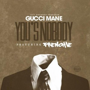 Gucci Mane Ft Frenchie  Yous A Nobody