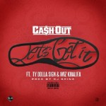 """Ca$h Out """"Lets Get It"""" (New Music)."""