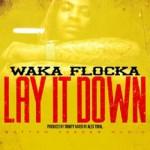 "Waka Flocka Flame- ""Lay It Down"" (New Music)."