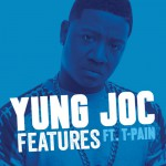 """Yung Joc -featuring T-Pain """"Features"""" (New Music)."""