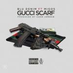 "Blu Denim Ft Migos – ""Gucci Scarf"" (New Music)."