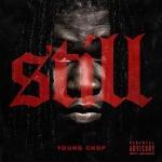 """Young Chop- """"Still"""" (Free Album Stream)."""