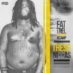 """New Music: Fat Trel ft. K Camp – """"These Niggas""""."""