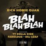 """Rich Homie Quan Ft Dej Loaf, Ty Dolla $ign, & Fabolous  """"blah blah blah"""" (Remix)"""