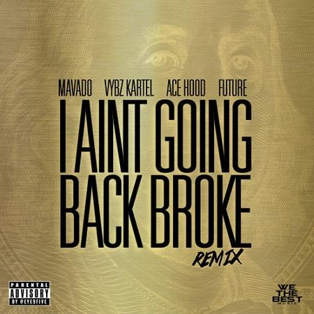 Mavado FT. Vybz Kartel, ACE Hood, Future I Ain't Going Back Broke REMIX