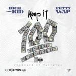 Rich The Kid Ft Fetty Wap – Keep It 100