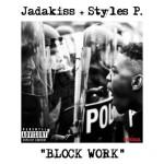 "JadaKiss & Styles P ""Block Work""."