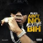 New Mixtape: Plies – Aint No Mixtape Bih